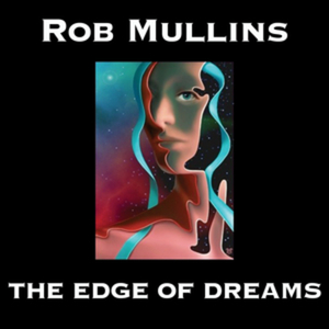 Rob Mullins latest solo                     piano release: The Edge Of Dreams